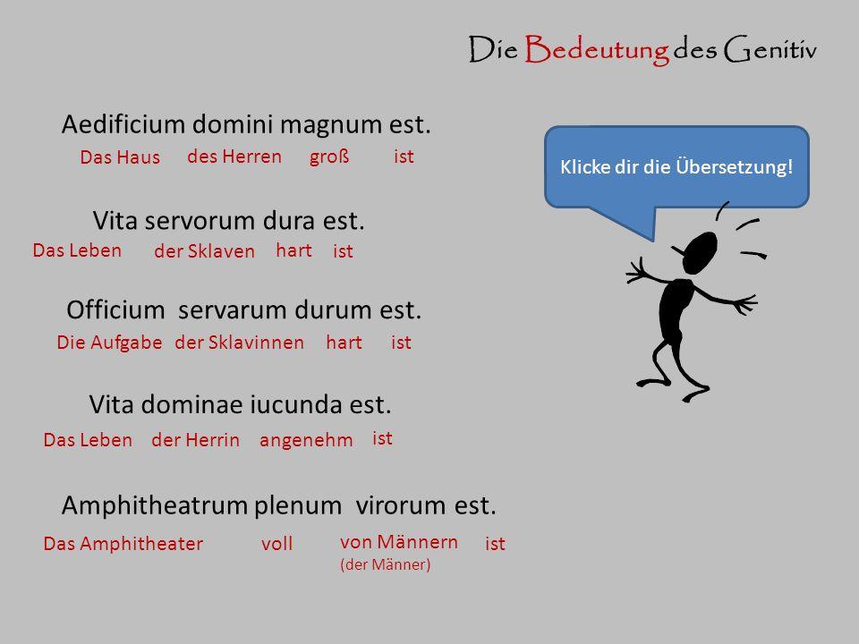 Aedificium domini magnum est. Klicke dir die Übersetzung! Das Haus istgroß Die Bedeutung des Genitiv Vita servorum dura est. des Herren Das Leben ist