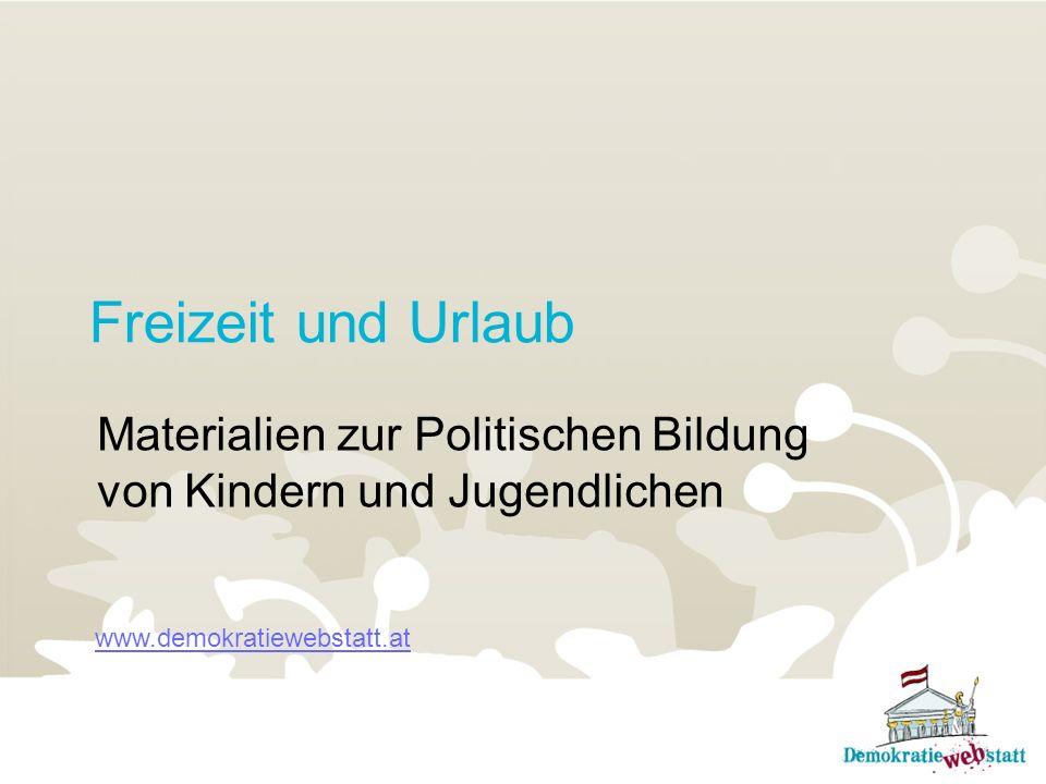 Freizeit und Urlaub Materialien zur Politischen Bildung von Kindern und Jugendlichen www.demokratiewebstatt.at