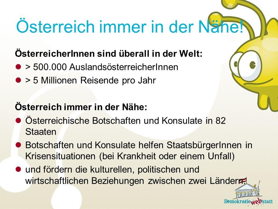 ÖsterreicherInnen sind überall in der Welt: > 500.000 AuslandsösterreicherInnen > 5 Millionen Reisende pro Jahr Österreich immer in der Nähe: Österrei