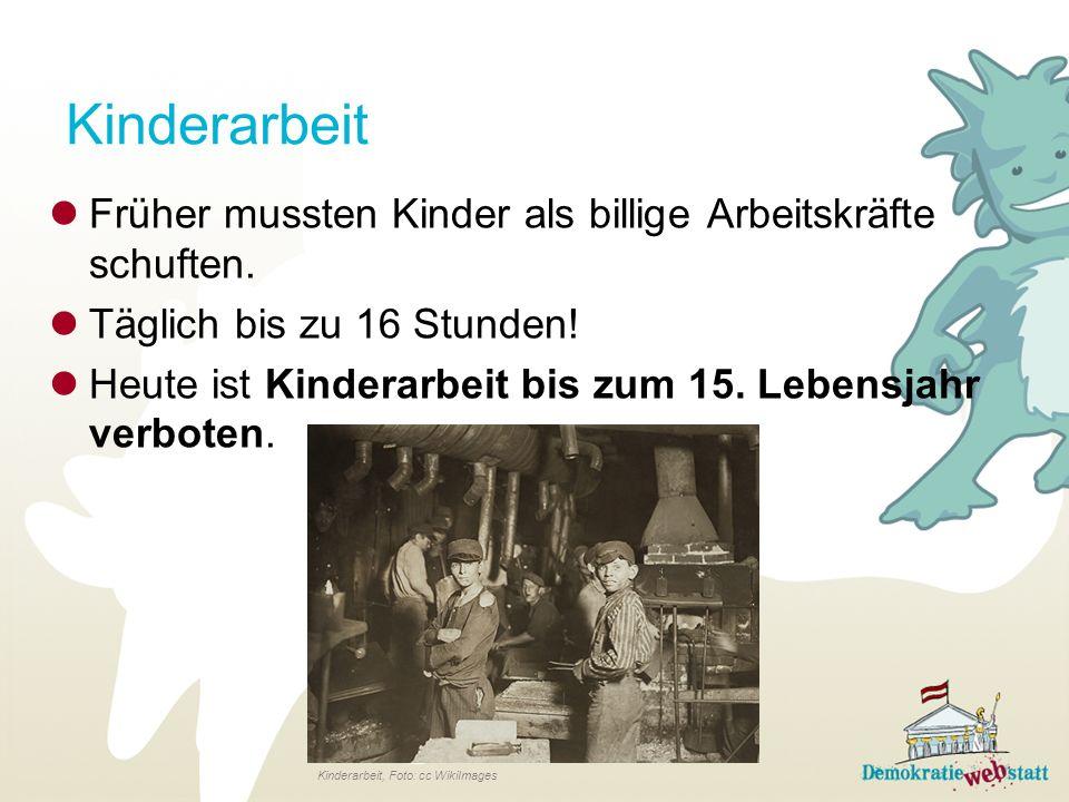 Früher mussten Kinder als billige Arbeitskräfte schuften. Täglich bis zu 16 Stunden! Heute ist Kinderarbeit bis zum 15. Lebensjahr verboten. Kinderarb