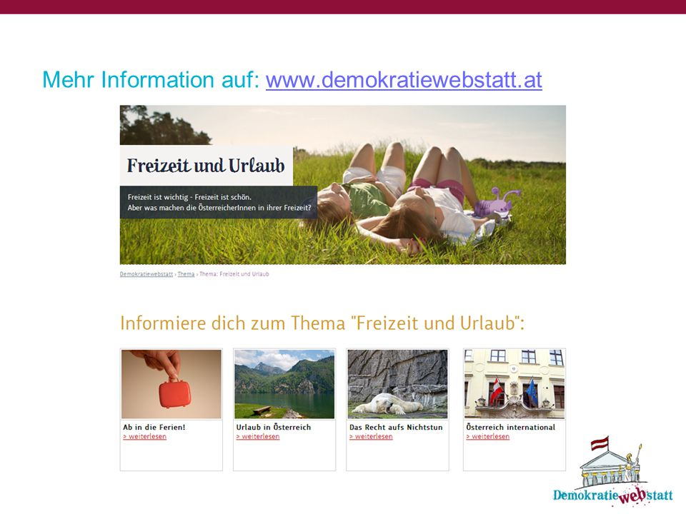 Mehr Information auf: www.demokratiewebstatt.atwww.demokratiewebstatt.at