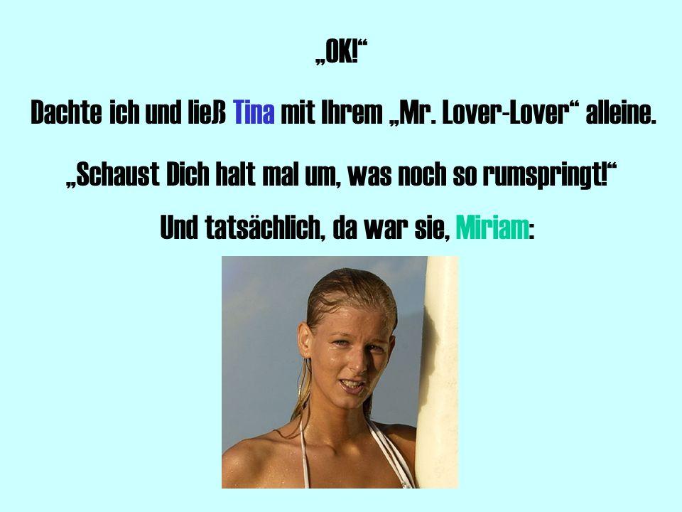 OK.Dachte ich und ließ Tina mit Ihrem Mr. Lover-Lover alleine.
