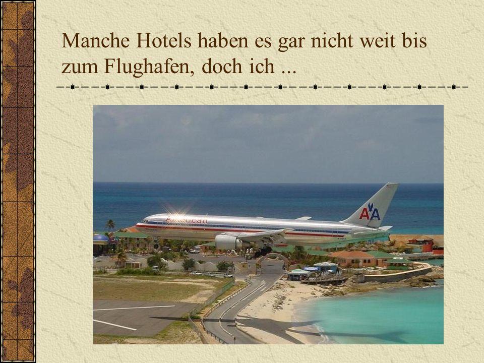 Manche Hotels haben es gar nicht weit bis zum Flughafen, doch ich...