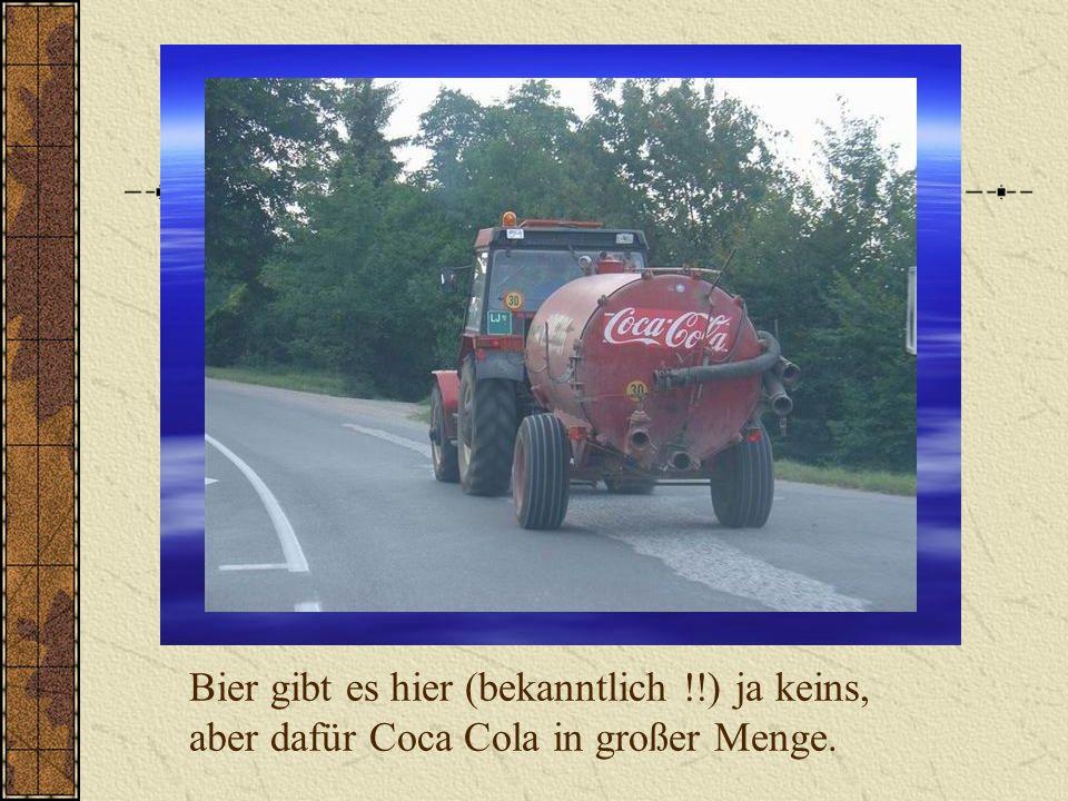 Bier gibt es hier (bekanntlich !!) ja keins, aber dafür Coca Cola in großer Menge.
