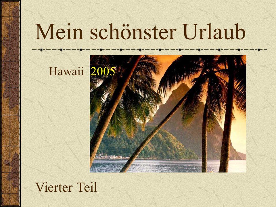 Mein schönster Urlaub Vierter Teil Hawaii 2005