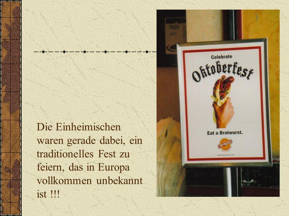 Die Einheimischen waren gerade dabei, ein traditionelles Fest zu feiern, das in Europa vollkommen unbekannt ist !!!