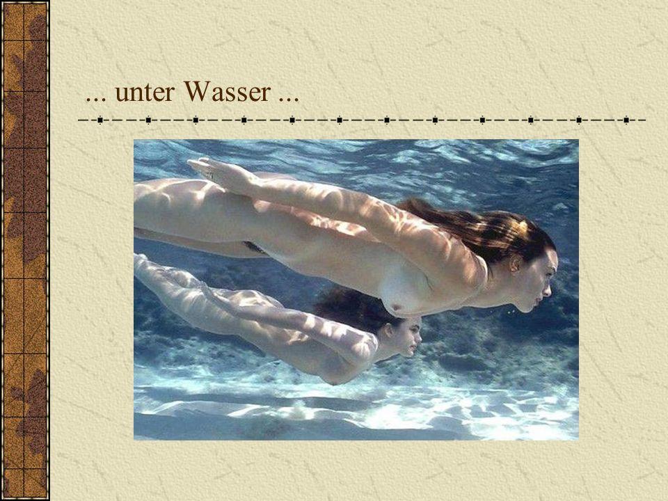 ... unter Wasser...