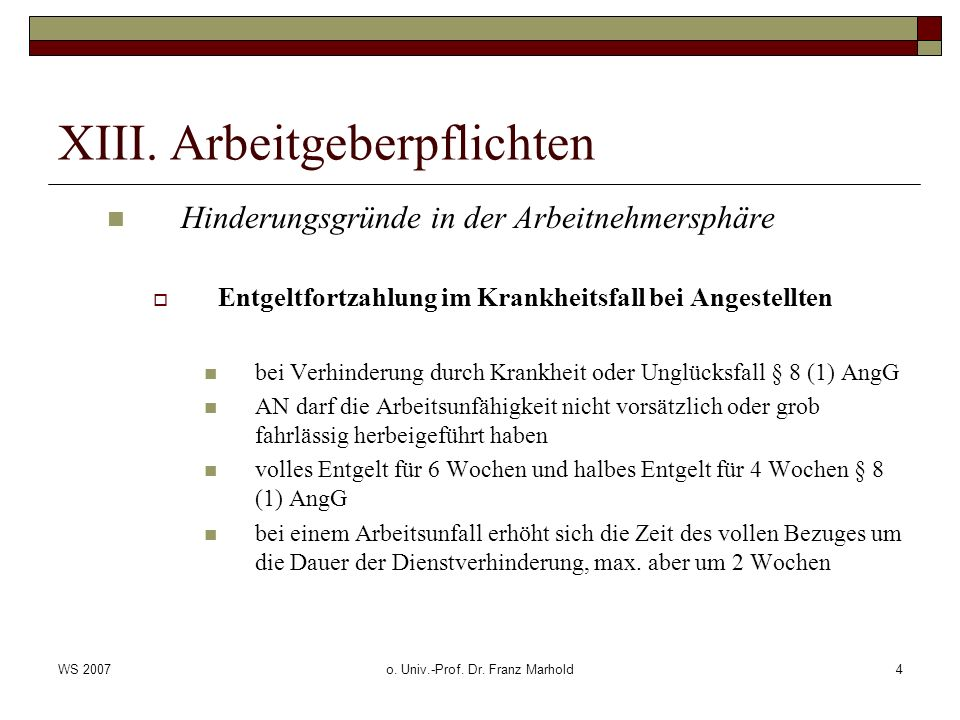 WS 2007o. Univ.-Prof. Dr. Franz Marhold4 XIII. Arbeitgeberpflichten Hinderungsgründe in der Arbeitnehmersphäre Entgeltfortzahlung im Krankheitsfall be