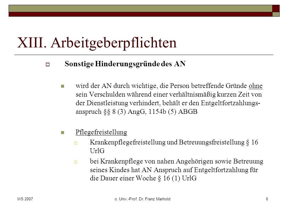 WS 2007o. Univ.-Prof. Dr. Franz Marhold6 XIII. Arbeitgeberpflichten Sonstige Hinderungsgründe des AN wird der AN durch wichtige, die Person betreffend