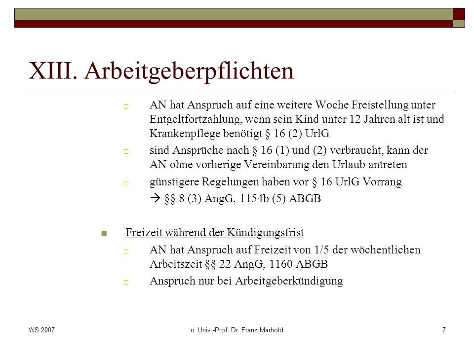 WS 2007o. Univ.-Prof. Dr. Franz Marhold7 XIII. Arbeitgeberpflichten AN hat Anspruch auf eine weitere Woche Freistellung unter Entgeltfortzahlung, wenn