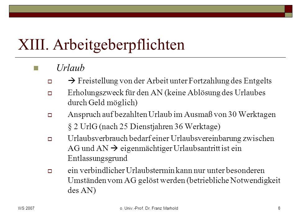 WS 2007o. Univ.-Prof. Dr. Franz Marhold8 XIII. Arbeitgeberpflichten Urlaub Freistellung von der Arbeit unter Fortzahlung des Entgelts Erholungszweck f