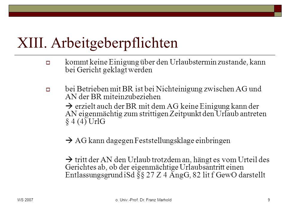 WS 2007o. Univ.-Prof. Dr. Franz Marhold9 XIII. Arbeitgeberpflichten kommt keine Einigung über den Urlaubstermin zustande, kann bei Gericht geklagt wer