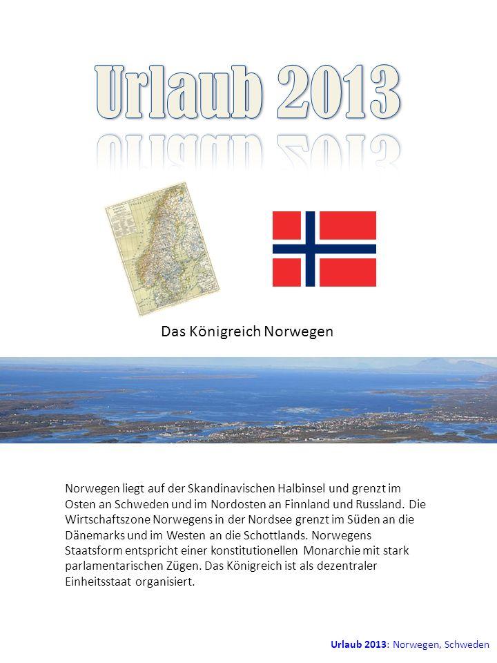 Urlaub 2013: Norwegen, Schweden Das Königreich Norwegen Norwegen liegt auf der Skandinavischen Halbinsel und grenzt im Osten an Schweden und im Nordos
