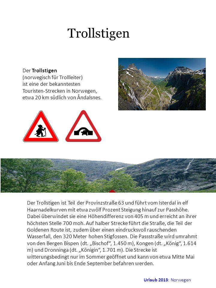 Urlaub 2013: Norwegen Trollstigen Der Trollstigen (norwegisch für Trollleiter) ist eine der bekanntesten Touristen-Strecken in Norwegen, etwa 20 km sü