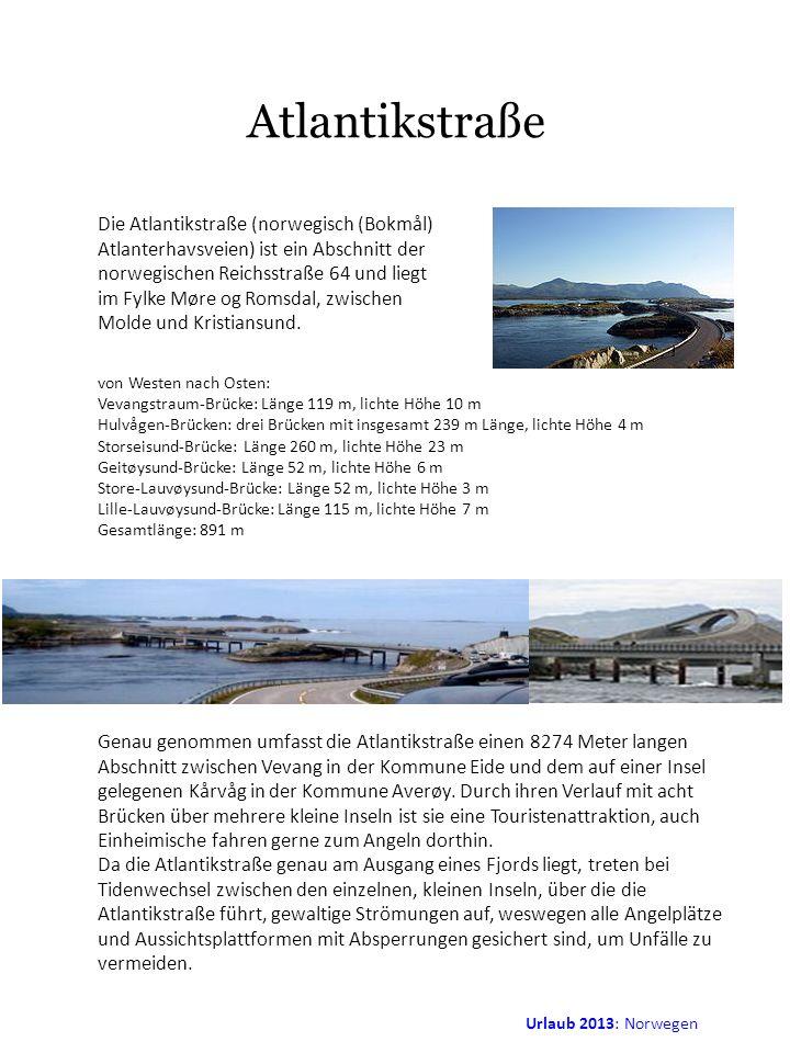 Urlaub 2013: Norwegen Atlantikstraße Die Atlantikstraße (norwegisch (Bokmål) Atlanterhavsveien) ist ein Abschnitt der norwegischen Reichsstraße 64 und