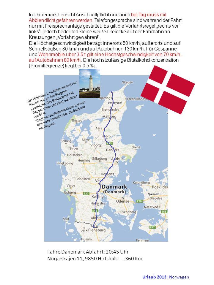 Fähre Dänemark Abfahrt: 20:45 Uhr Norgeskajen 11, 9850 Hirtshals - 360 Km In Dänemark herrscht Anschnallpflicht und auch bei Tag muss mit Abblendlicht
