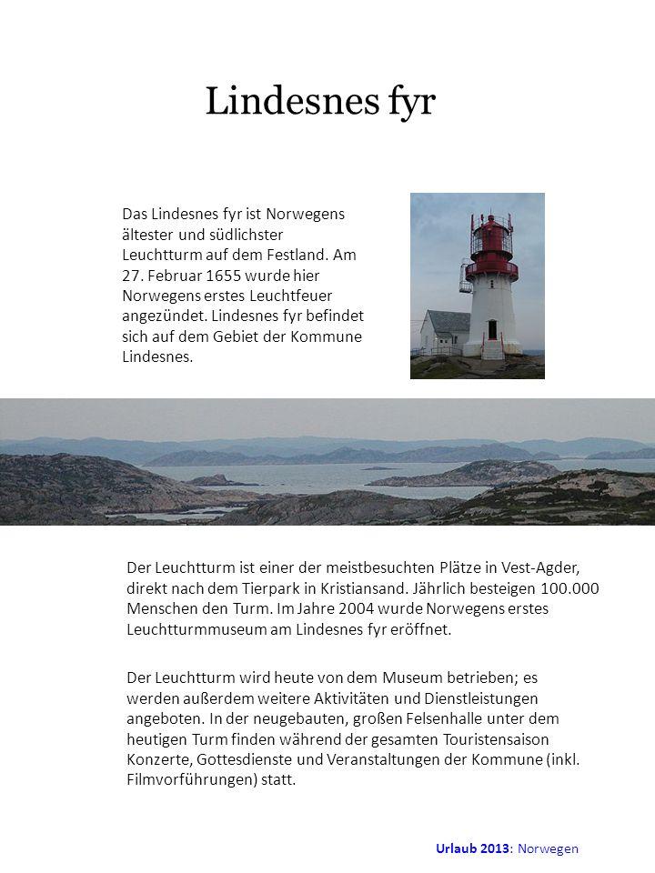Urlaub 2013: Norwegen Lindesnes fyr Das Lindesnes fyr ist Norwegens ältester und südlichster Leuchtturm auf dem Festland. Am 27. Februar 1655 wurde hi