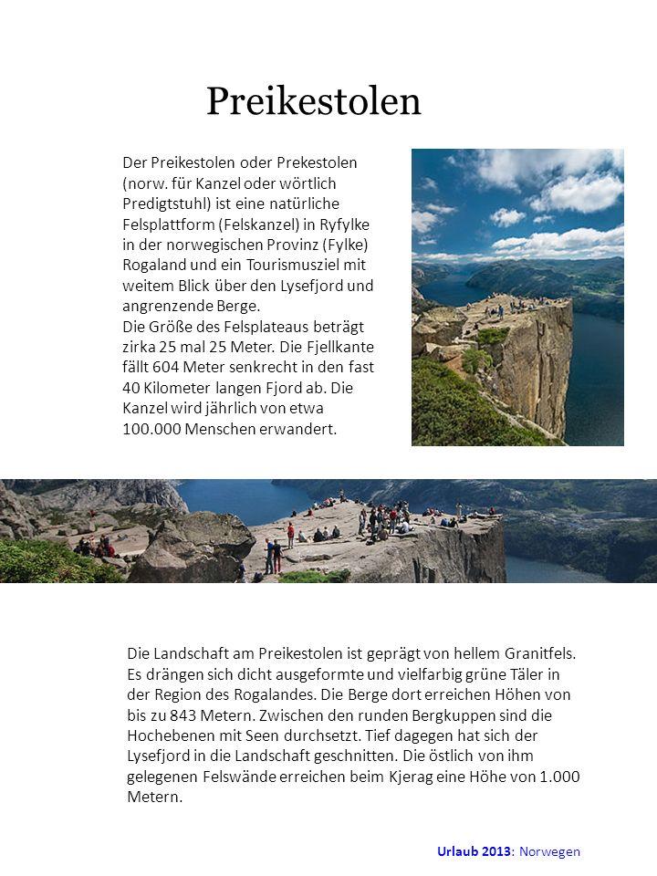 Urlaub 2013: Norwegen Preikestolen Der Preikestolen oder Prekestolen (norw. für Kanzel oder wörtlich Predigtstuhl) ist eine natürliche Felsplattform (