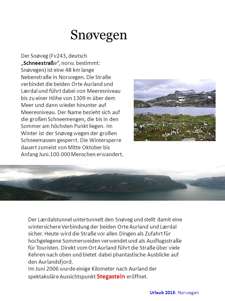 Urlaub 2013: Norwegen Snøvegen Der Snøveg (Fv243, deutschSchneestraße, norw. bestimmt: Snøvegen) ist eine 48 km lange Nebenstraße in Norwegen. Die Str