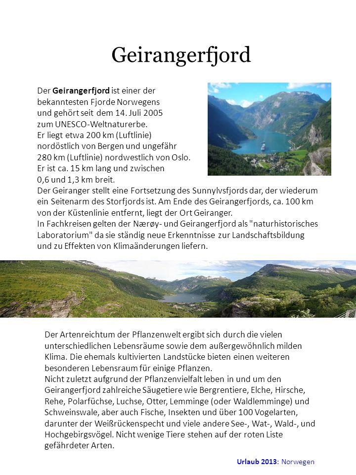 Urlaub 2013: Norwegen Geirangerfjord Der Geirangerfjord ist einer der bekanntesten Fjorde Norwegens und gehört seit dem 14. Juli 2005 zum UNESCO-Weltn