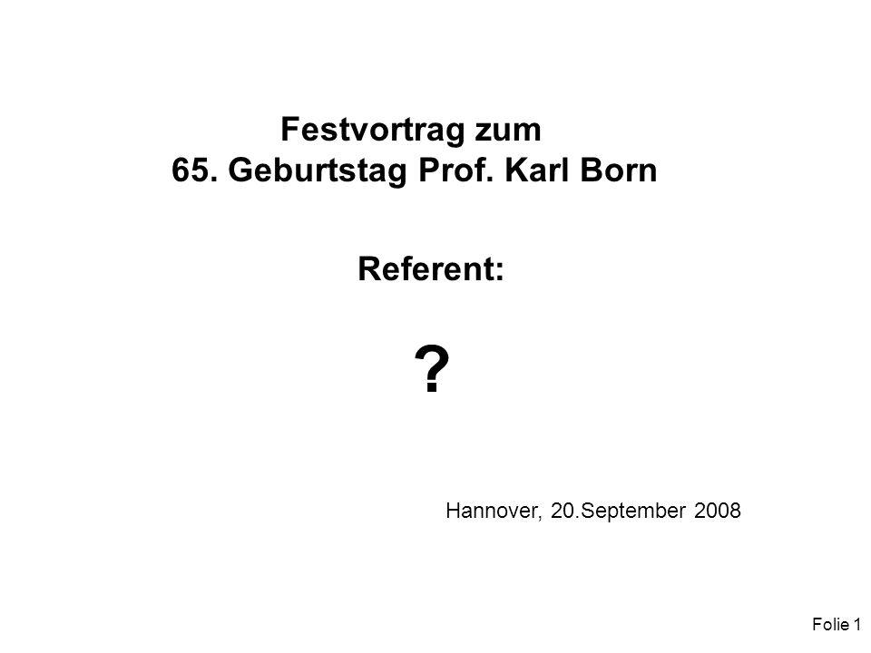 Folie 1 Festvortrag zum 65. Geburtstag Prof. Karl Born Referent: Hannover, 20.September 2008
