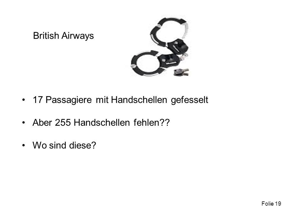 Folie 19 17 Passagiere mit Handschellen gefesselt Aber 255 Handschellen fehlen .