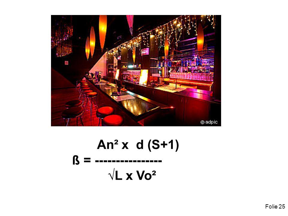 Folie 25 An² x d (S+1) ß = ---------------- L x Vo²