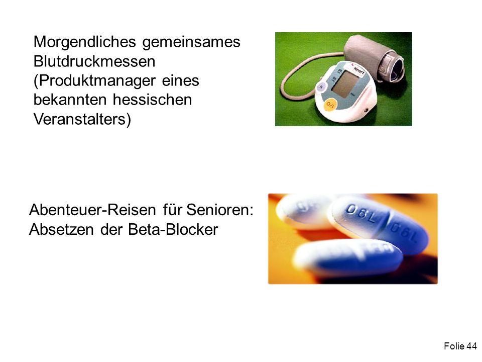 Folie 44 Morgendliches gemeinsames Blutdruckmessen (Produktmanager eines bekannten hessischen Veranstalters) Abenteuer-Reisen für Senioren: Absetzen der Beta-Blocker