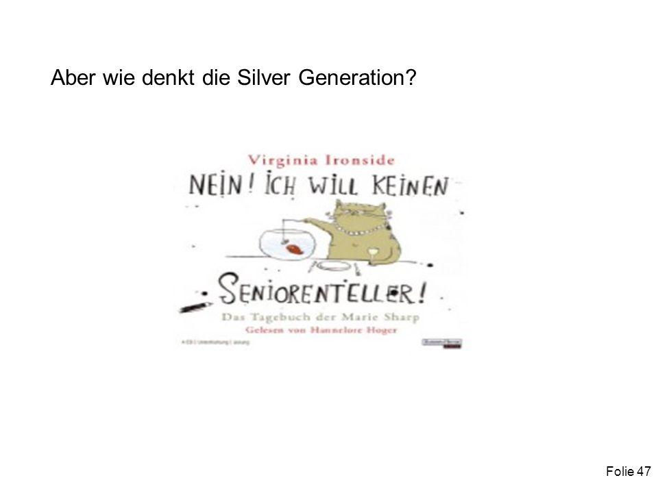 Folie 47 Aber wie denkt die Silver Generation