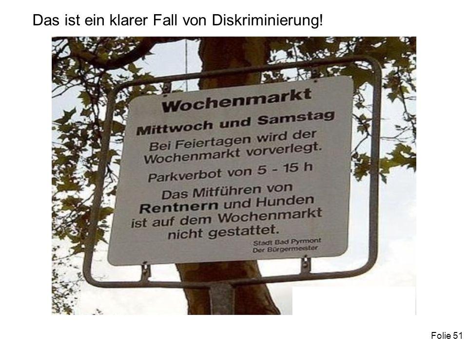Folie 51 Das ist ein klarer Fall von Diskriminierung!
