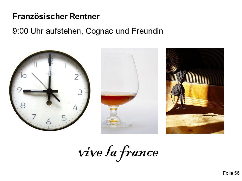 Folie 56 Französischer Rentner 9:00 Uhr aufstehen, Cognac und Freundin vive la france