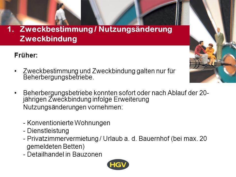 1.Zweckbestimmung/Nutzungsänderung Zweckbindung Heute: Zweckbestimmung und Zweckbindung gelten für alle gastgewerblichen Betriebe.