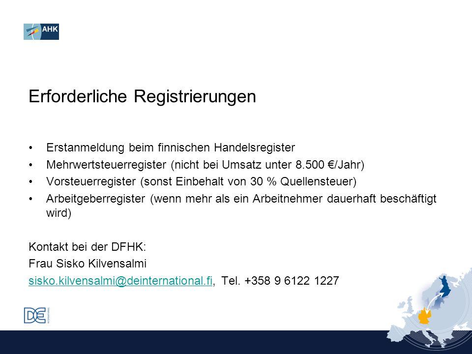 Erstanmeldung beim finnischen Handelsregister Mehrwertsteuerregister (nicht bei Umsatz unter 8.500 /Jahr) Vorsteuerregister (sonst Einbehalt von 30 %