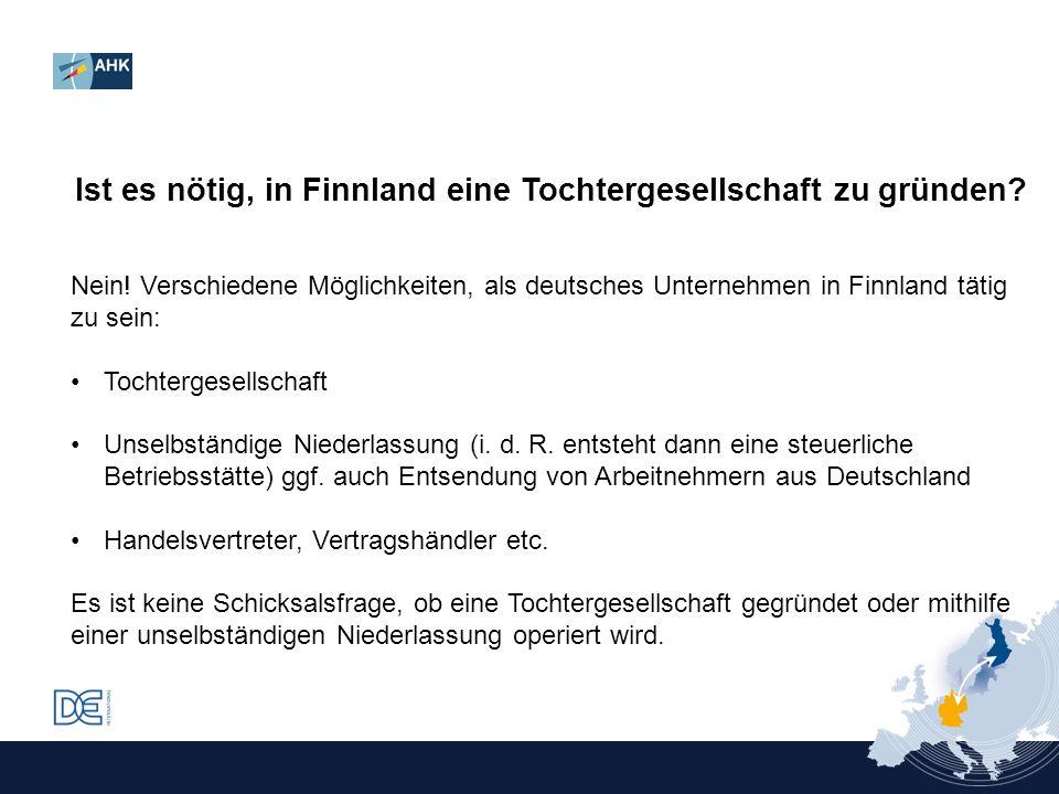 Ist es nötig, in Finnland eine Tochtergesellschaft zu gründen? Nein! Verschiedene Möglichkeiten, als deutsches Unternehmen in Finnland tätig zu sein: