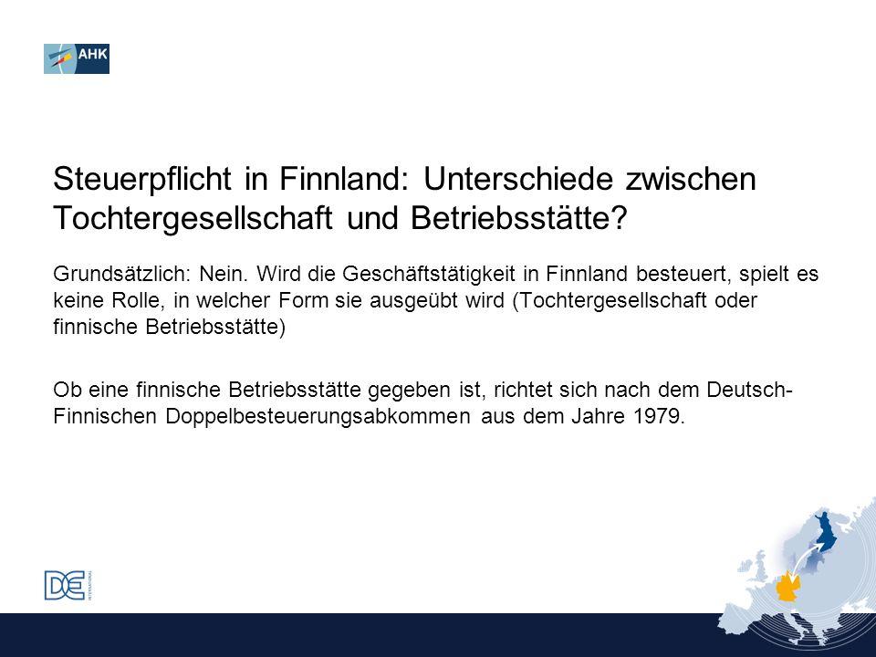 Steuerpflicht in Finnland: Unterschiede zwischen Tochtergesellschaft und Betriebsstätte? Grundsätzlich: Nein. Wird die Geschäftstätigkeit in Finnland