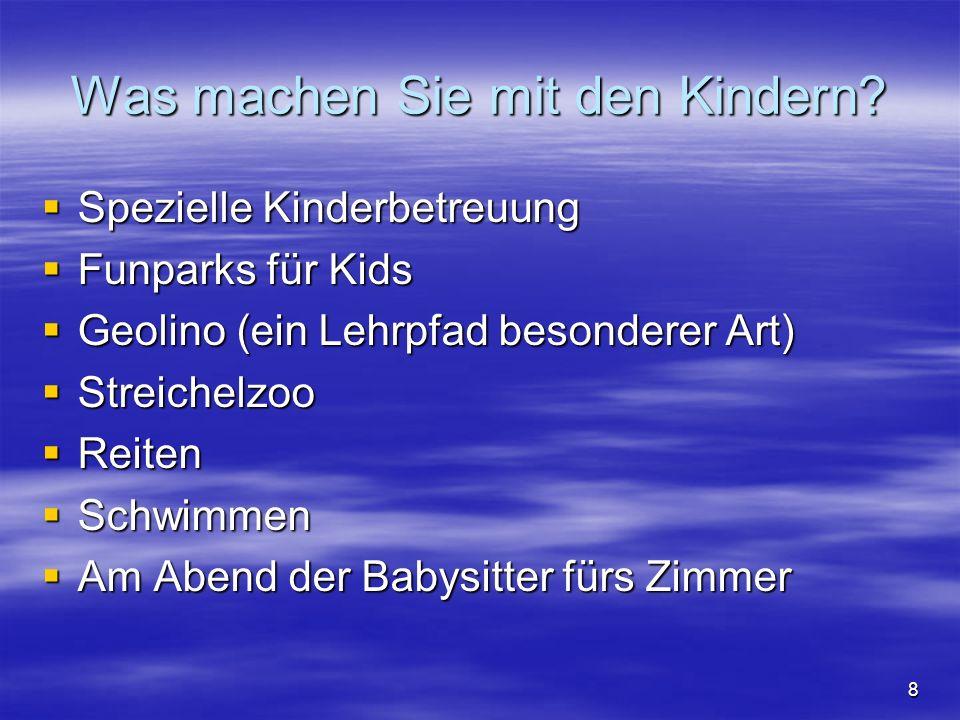 8 Was machen Sie mit den Kindern? Spezielle Kinderbetreuung Spezielle Kinderbetreuung Funparks für Kids Funparks für Kids Geolino (ein Lehrpfad besond
