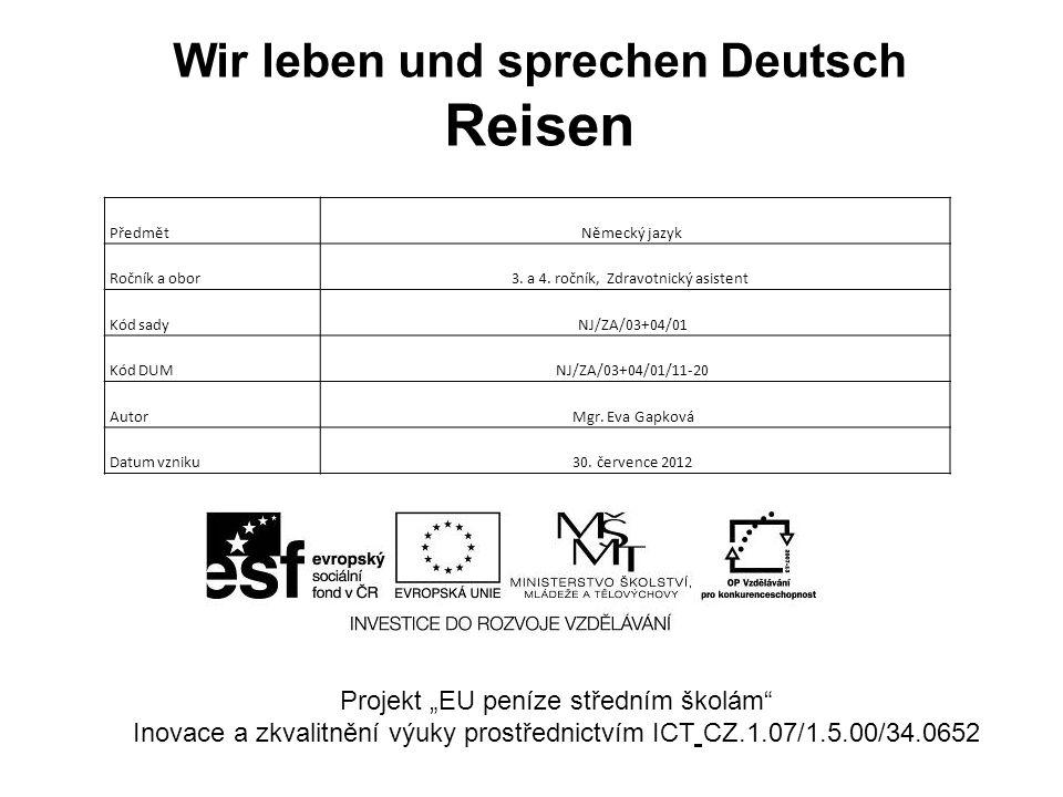 Wir leben und sprechen Deutsch Reisen Projekt EU peníze středním školám Inovace a zkvalitnění výuky prostřednictvím ICT CZ.1.07/1.5.00/34.0652 Předmět
