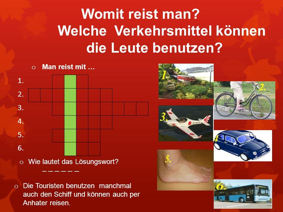 Womit reist man? Welche Verkehrsmittel können die Leute benutzen? o Man reist mit … o Wie lautet das Lösungswort? _ _ _ o Die Touristen benutzen manch