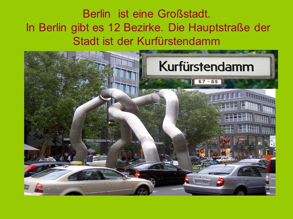 Berlin ist eine Großstadt.In Berlin gibt es 12 Bezirke.