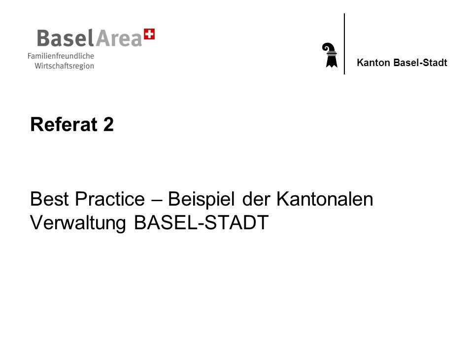 Kanton Basel-Stadt Referat 2 Best Practice – Beispiel der Kantonalen Verwaltung BASEL-STADT