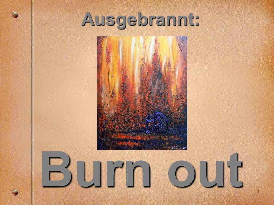 Ausgebrannt: Burn out 1
