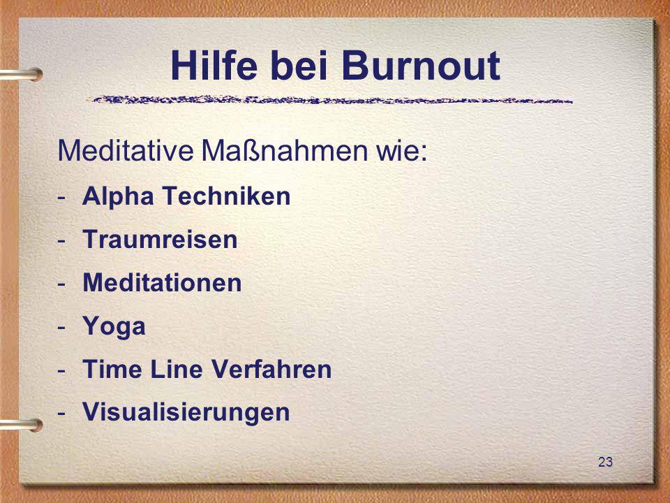 Hilfe bei Burnout Meditative Maßnahmen wie: -Alpha Techniken -Traumreisen -Meditationen -Yoga -Time Line Verfahren -Visualisierungen 23