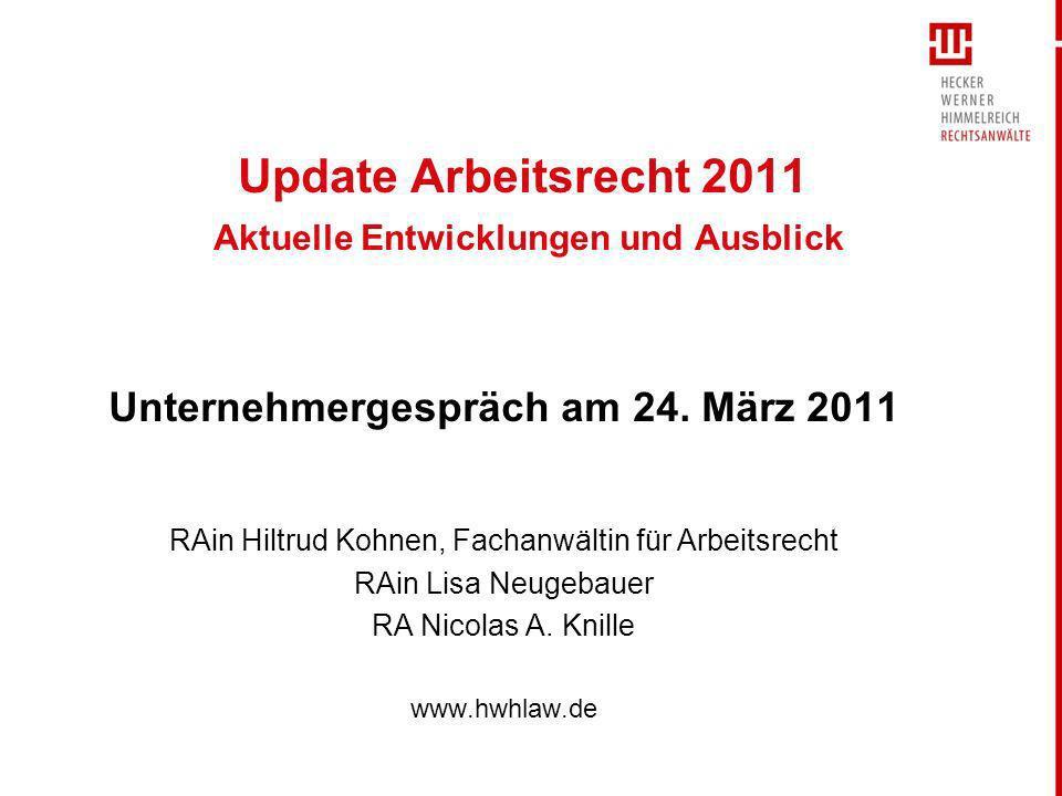Update Arbeitsrecht 2011 Aktuelle Entwicklungen und Ausblick Unternehmergespräch am 24. März 2011 RAin Hiltrud Kohnen, Fachanwältin für Arbeitsrecht R
