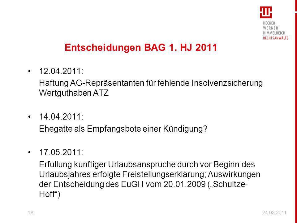 Entscheidungen BAG 1. HJ 2011 12.04.2011: Haftung AG-Repräsentanten für fehlende Insolvenzsicherung Wertguthaben ATZ 14.04.2011: Ehegatte als Empfangs