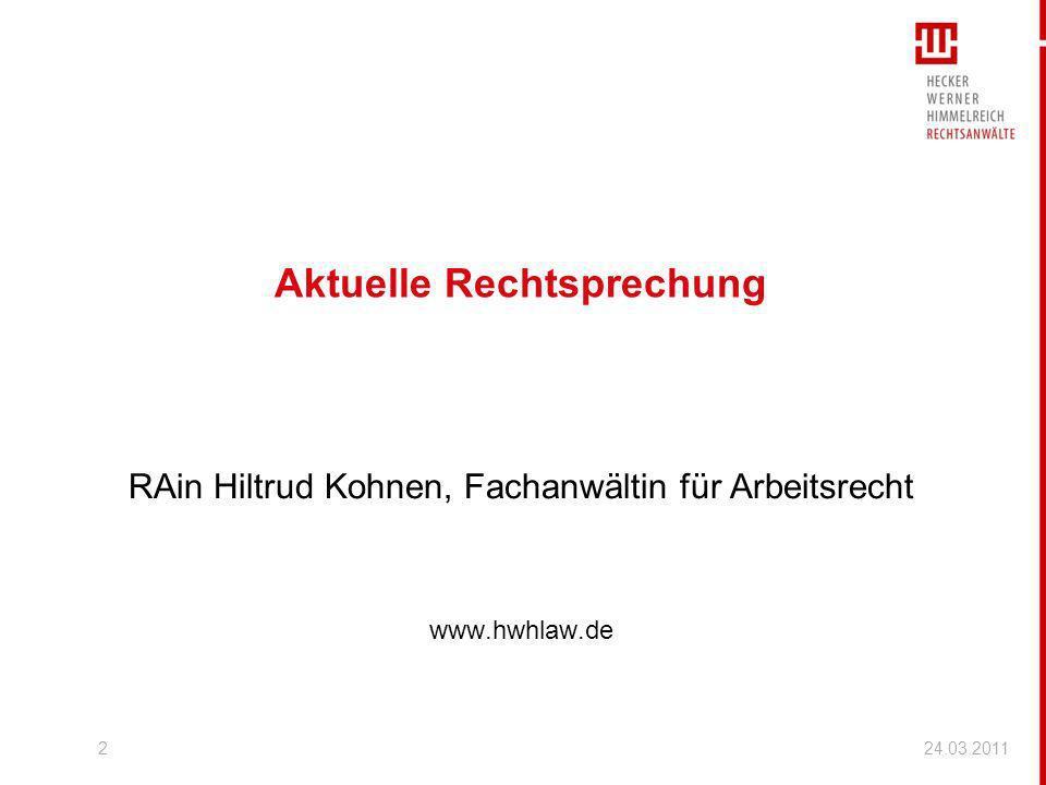 2 Aktuelle Rechtsprechung RAin Hiltrud Kohnen, Fachanwältin für Arbeitsrecht www.hwhlaw.de 24.03.2011