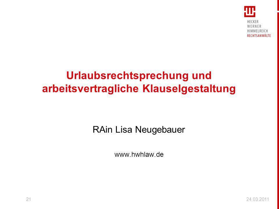 21 Urlaubsrechtsprechung und arbeitsvertragliche Klauselgestaltung RAin Lisa Neugebauer www.hwhlaw.de 24.03.2011