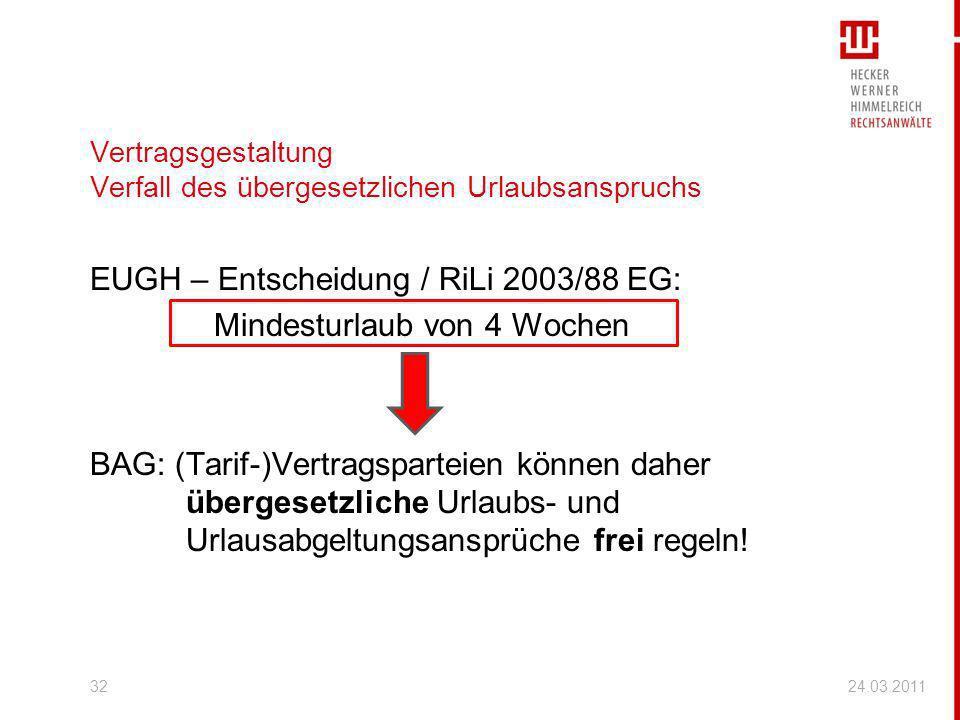 Vertragsgestaltung Verfall des übergesetzlichen Urlaubsanspruchs EUGH – Entscheidung / RiLi 2003/88 EG: Mindesturlaub von 4 Wochen BAG: (Tarif-)Vertra