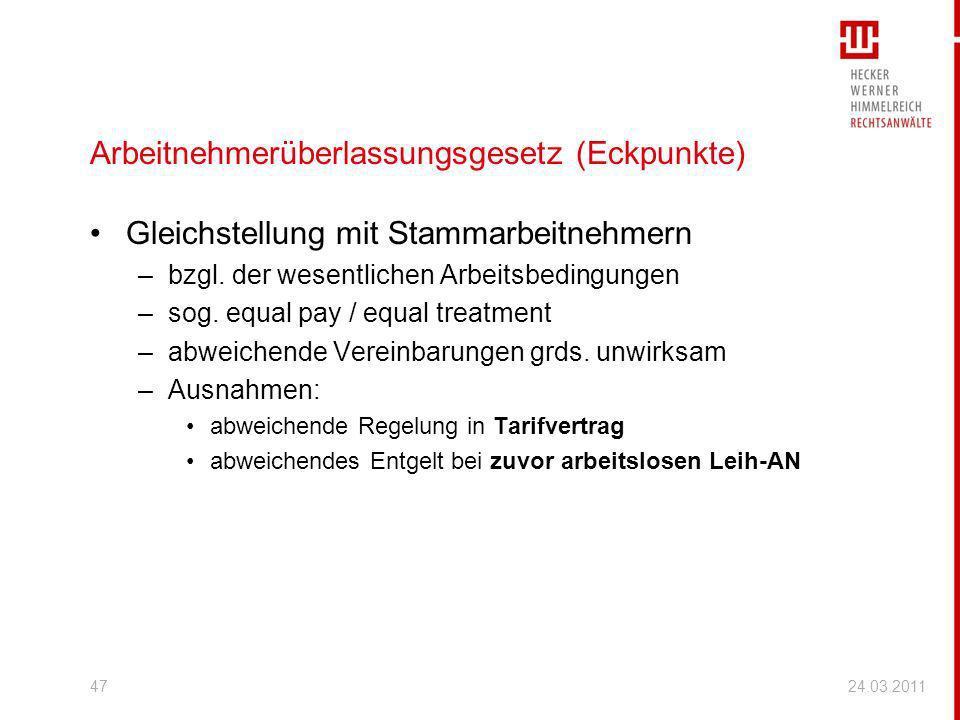 24.03.201147 Arbeitnehmerüberlassungsgesetz (Eckpunkte) Gleichstellung mit Stammarbeitnehmern –bzgl. der wesentlichen Arbeitsbedingungen –sog. equal p
