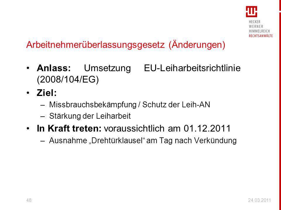 24.03.201148 Arbeitnehmerüberlassungsgesetz (Änderungen) Anlass: Umsetzung EU-Leiharbeitsrichtlinie (2008/104/EG) Ziel: –Missbrauchsbekämpfung / Schut
