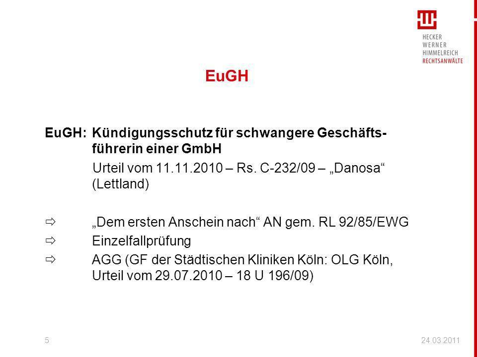 EuGH EuGH:Kündigungsschutz für schwangere Geschäfts- führerin einer GmbH Urteil vom 11.11.2010 – Rs. C-232/09 – Danosa (Lettland) Dem ersten Anschein